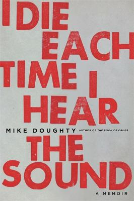 I Die Each Time I Hear the Sound by Mike Doughty