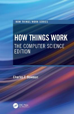How Things Work: The Computer Science Edition by Charles F. Bowman