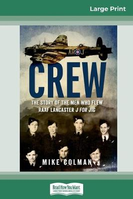 Crew: The story of the men who flew RAAF Lancaster J for Jig (16pt Large Print Edition) by Mike Colman