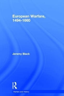 European Warfare, 1494-1660 by Professor Jeremy Black
