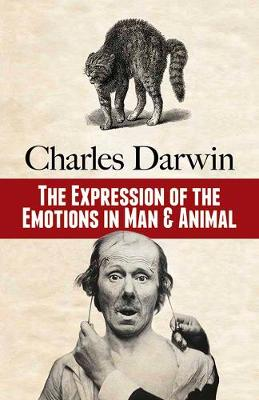 The Expression of the Emotions in Man and Animal by Charles Darwin