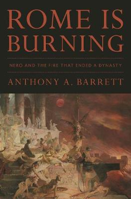 Rome Is Burning: Nero and the Fire That Ended a Dynasty book