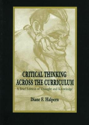Critical Thinking Across the Curriculum by Diane F. Halpern