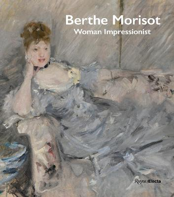 Berthe Morisot, Woman Impressionist by Sylvie Patry