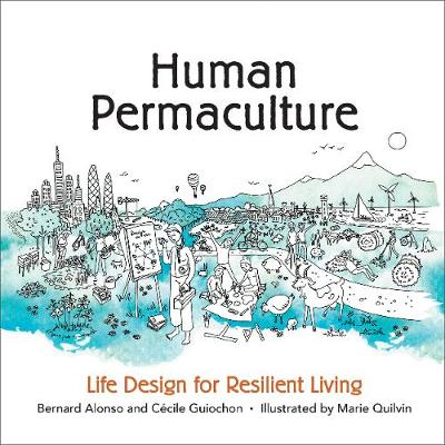 Human Permaculture: Life Design for Resilient Living by Bernard Alonso