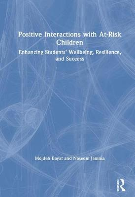 Positive Interactions with At-Risk Children: Enhancing Students' Wellbeing, Resilience, and Success book