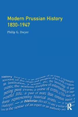 Modern Prussian History: 1830-1947 by Philip G. Dwyer