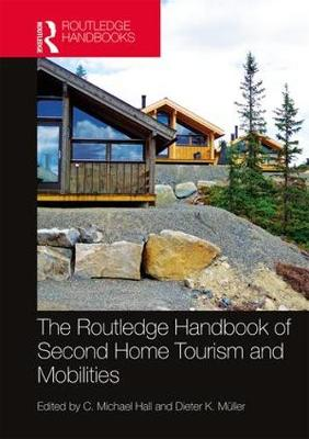 Routledge Handbook of Second Home Tourism and Mobilities by Michael C. Hall