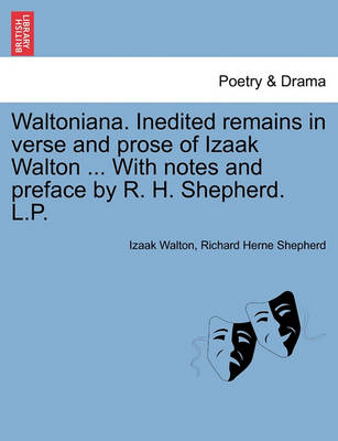 Waltoniana. Inedited Remains in Verse and Prose of Izaak Walton ... with Notes and Preface by R. H. Shepherd. L.P. by Izaak Walton
