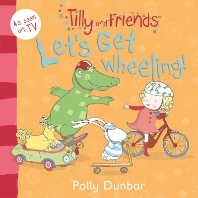 Tilly and Friends: Let's Get Wheeling! by Polly Dunbar