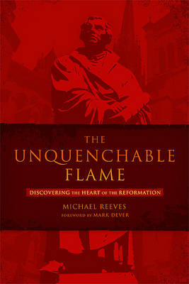 The Unquenchable Flame by Michael Reeves
