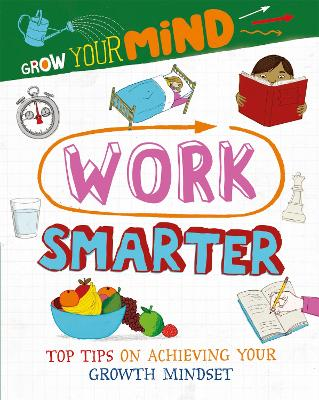 Grow Your Mind: Work Smarter by Alice Harman