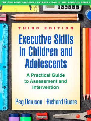 Executive Skills in Children and Adolescents, Third Edition by Peg Dawson