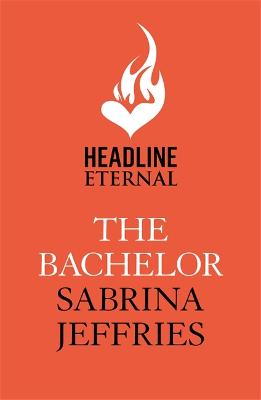 The Bachelor: An enthralling historical from the queen of sexy Regency romance! by Sabrina Jeffries
