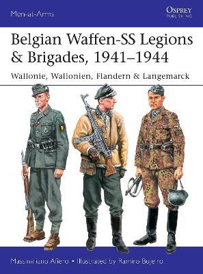 Belgian Waffen-SS Legions & Brigades, 1941-1944: Wallonie, Wallonien, Flandern & Langemarck by Massimiliano Afiero