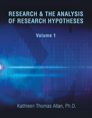 Research & the Analysis of Research Hypotheses by Kathleen Thomas Allan Ph D