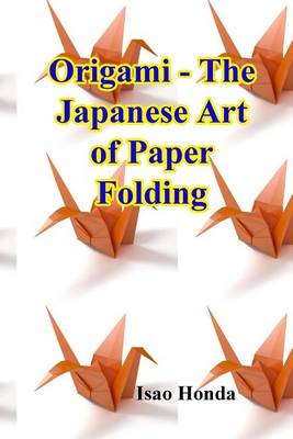 Origami - The Japanese Art of Paper Folding by Isao Honda