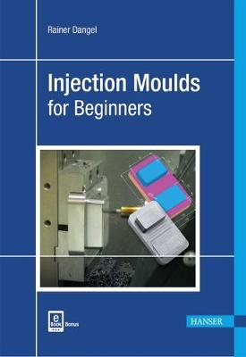 Injection Moulds for Beginners by Rainer Dangel