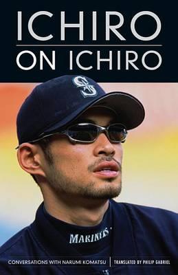 Ichiro on Ichiro by Ichiro Suzuki