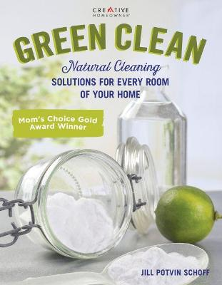 Green Clean: Natural Cleaning Solutions for Every Room of Your Home by Jill Potvin-Schoff