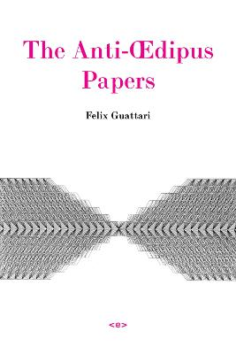 The Anti-xdipus Papers by Felix Guattari