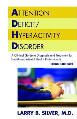 Attention-Deficit/Hyperactivity Disorder by Larry B. Silver