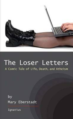 The Loser Letters: A Comic Tale of Life, Death and Atheism by Mary Eberstadt