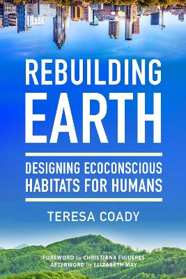 Rebuilding Earth: Designing Ecoconscious Habitats for Humans by Teresa Coady