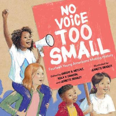 No Voice Too Small: Fourteen Young Americans Making History by Lindsay H. Metcalf