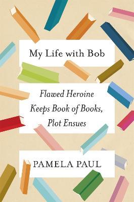 My Life with Bob by Pamela Paul