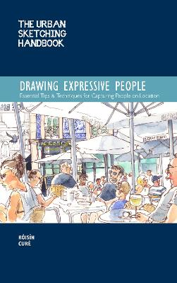 The Urban Sketching Handbook: Drawing Expressive People: Essential Tips & Techniques for Capturing People on Location by Roisin Cure