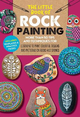 The Little Book of Rock Painting: More than 50 tips and techniques for learning to paint colorful designs and patterns on rocks and stones by F. Sehnaz Bac