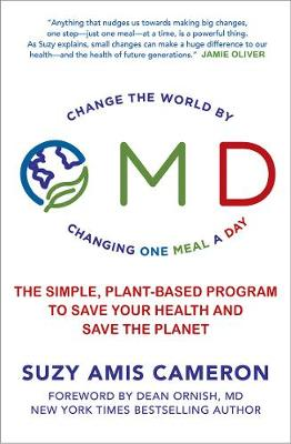 Omd: The Simple, Plant-Based Program to Save Your Health and Save the Planet by Suzy Amis Cameron