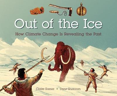 Out of the Ice: How Climate Chnage is Revealing the Past by Drew Shannon