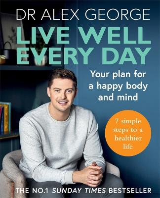 Live Well Every Day: Your plan for a happy body and mind by Dr Alex George