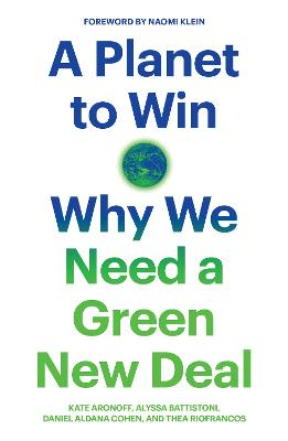 A Planet to Win: Why We Need a Green New Deal by Kate Aronoff
