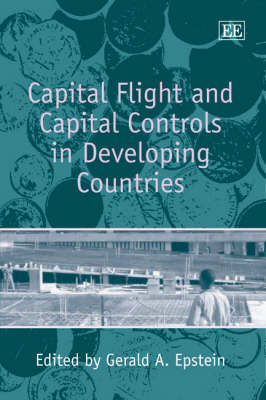 Capital Flight and Capital Controls in Developing Countries by Gerald A. Epstein