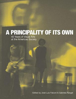 Principality of its Own - 40 Years of Visual Arts at the Americas Society by Jose Luis Falconi