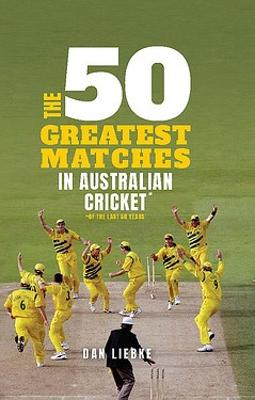 The 50 Greatest Matches in Australian Cricket book