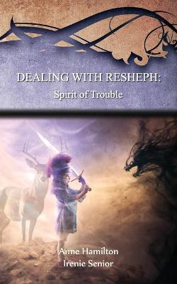 Dealing with Resheph: Spirit of Trouble: Strategies for the Threshold #6 by Anne Hamilton