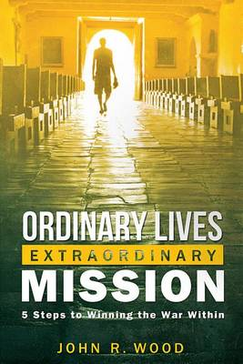 Ordinary Lives Extraordinary Mission by John R Wood