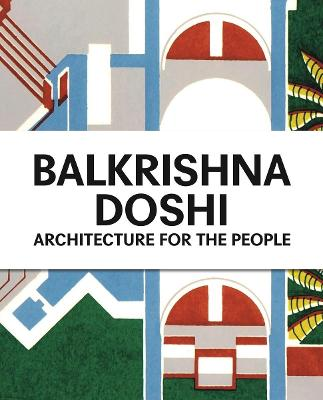 Balkrishna Doshi: Architecture for the People by Mateo Kries