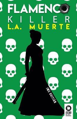 Flamenco killer. L.A. muerte by Jose Miguel Sanchez Guitian