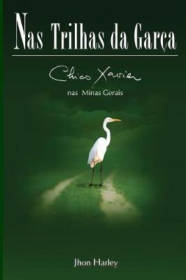 Nas Trilhas da Garca: Chico Xavier nas Minas Gerais by Chico Xavier