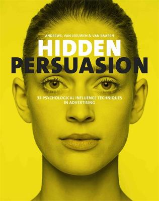 Hidden Persuasion: 33 Psychological Influences Techniques in Advertising by Marc Andrews
