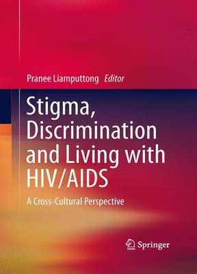 Stigma, Discrimination and Living with HIV/AIDS by Pranee Liamputtong