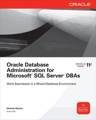 Oracle Database Administration for Microsoft SQL Server DBAs by Michelle Malcher