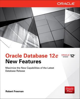 Oracle Database 12c New Features by Robert Freeman