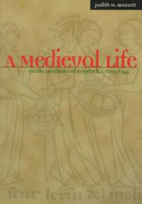 A Medieval Life: Cecilia Penifader of Brigstock, c. 1295-1344 by Judith M. Bennett
