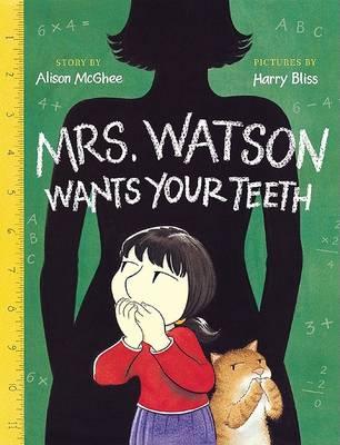 Mrs. Watson Wants Your Teeth by Alison McGhee